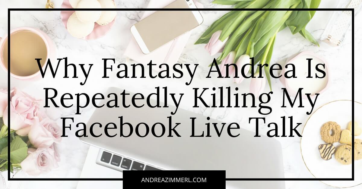 Why Fantasy Andrea Is Repeatedly Killing My FB Live Talk