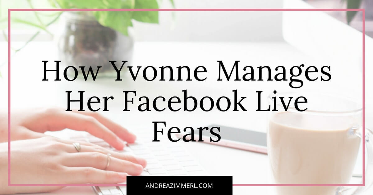 How Yvonne Manages Her Facebook Live Fears